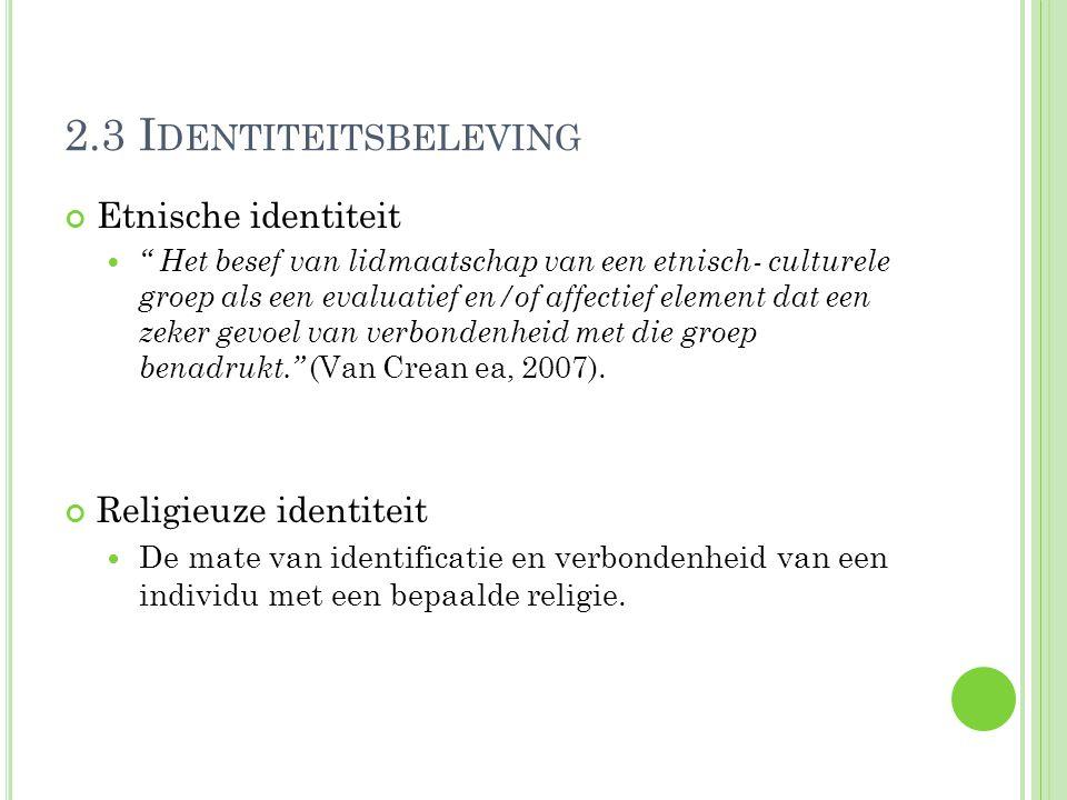 2.3 I DENTITEITSBELEVING Etnische identiteit Het besef van lidmaatschap van een etnisch- culturele groep als een evaluatief en/of affectief element dat een zeker gevoel van verbondenheid met die groep benadrukt. (Van Crean ea, 2007).