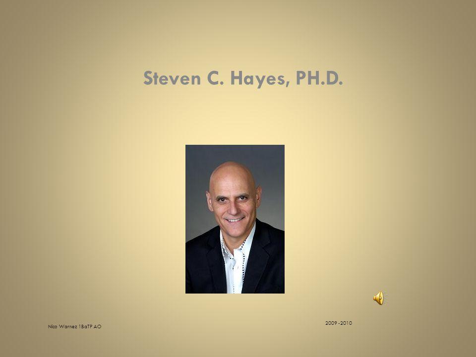 Steven C. Hayes, PH.D. Nico Warnez 1BaTP AO 2009 -2010