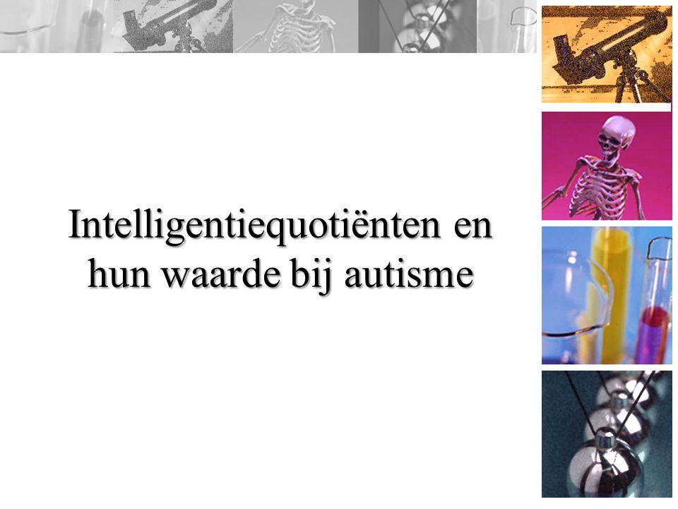 Autisme en intelligentie Autisme komt voor op alle intelligentieniveaus.