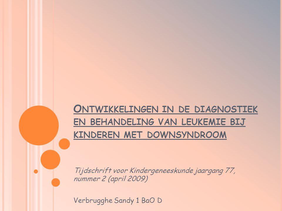 O NTWIKKELINGEN IN DE DIAGNOSTIEK EN BEHANDELING VAN LEUKEMIE BIJ KINDEREN MET DOWNSYNDROOM Tijdschrift voor Kindergeneeskunde jaargang 77, nummer 2 (