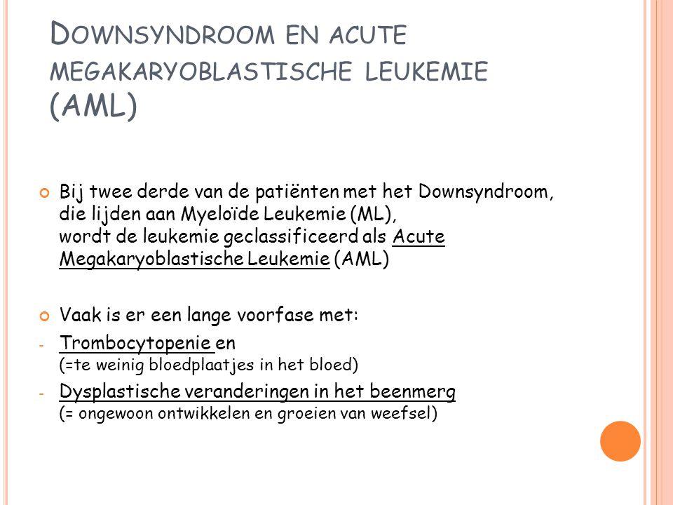 D OWNSYNDROOM EN ACUTE MEGAKARYOBLASTISCHE LEUKEMIE (AML) Bij twee derde van de patiënten met het Downsyndroom, die lijden aan Myeloïde Leukemie (ML),