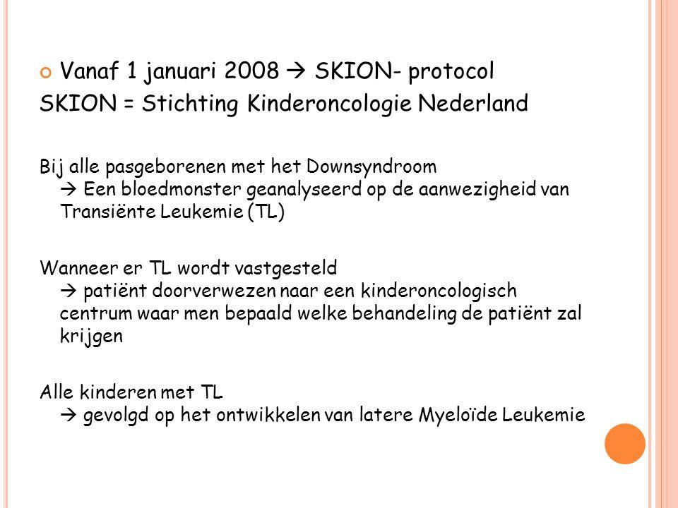 Vanaf 1 januari 2008  SKION- protocol SKION = Stichting Kinderoncologie Nederland Bij alle pasgeborenen met het Downsyndroom  Een bloedmonster geana