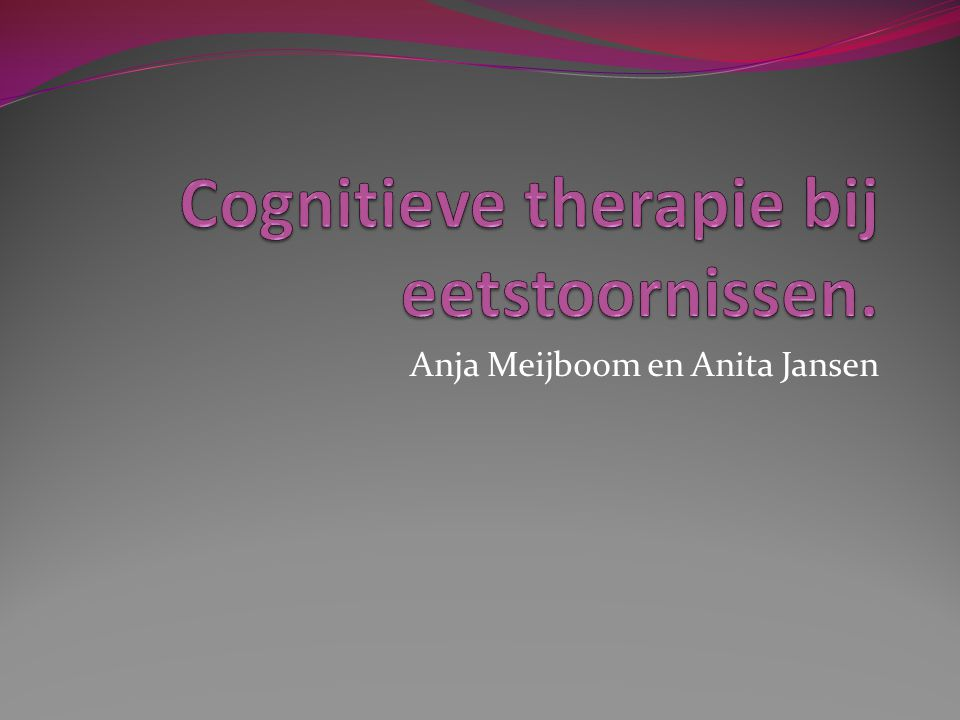 Cognitieve therapie bij boulimia nervosa Meeste technieken ook toepasbaar bij anorexia nervosa & eetbuistoornis.