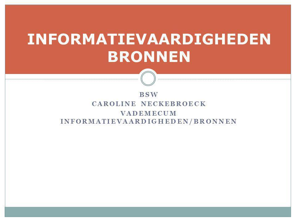 BSW CAROLINE NECKEBROECK VADEMECUM INFORMATIEVAARDIGHEDEN/BRONNEN INFORMATIEVAARDIGHEDEN BRONNEN