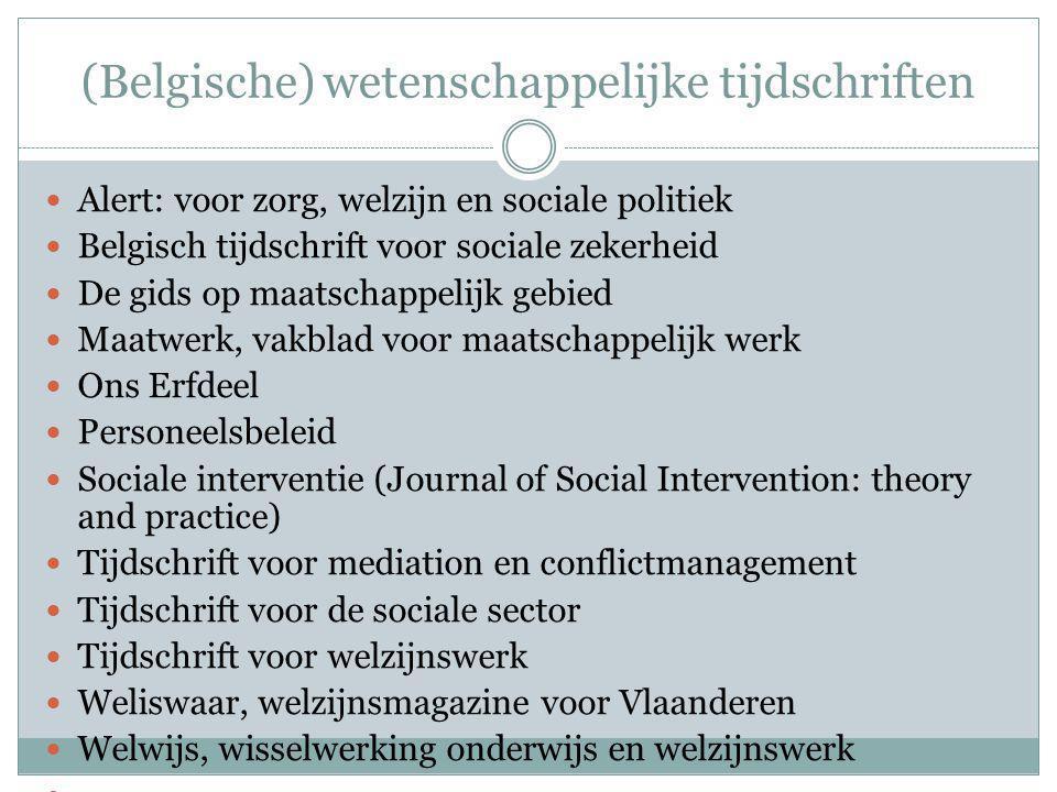 (Belgische) wetenschappelijke tijdschriften Alert: voor zorg, welzijn en sociale politiek Belgisch tijdschrift voor sociale zekerheid De gids op maats