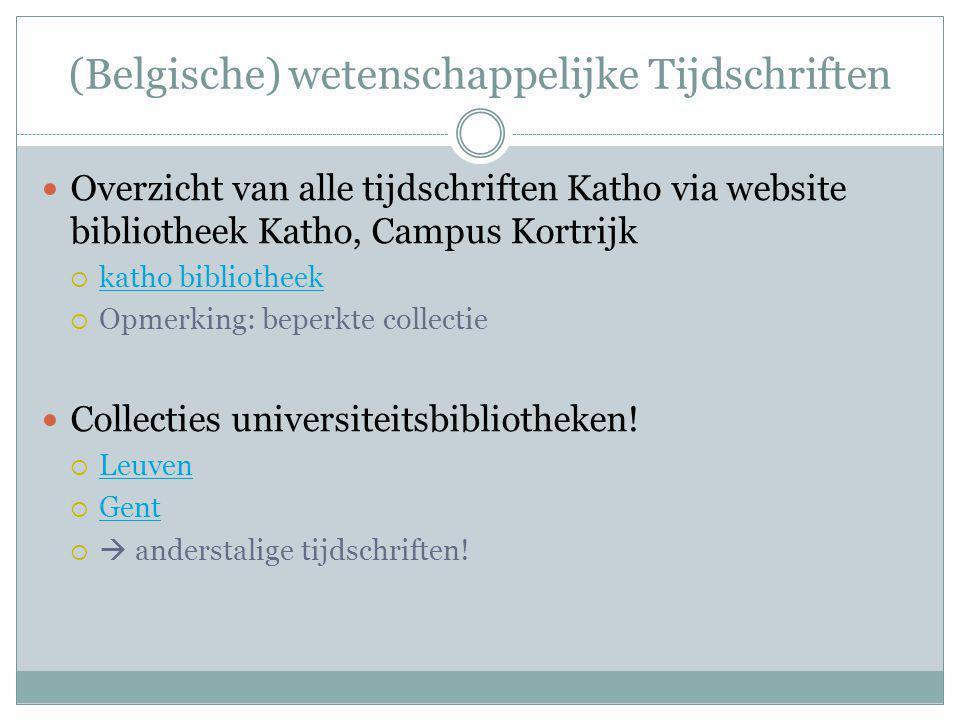 (Belgische) wetenschappelijke Tijdschriften Overzicht van alle tijdschriften Katho via website bibliotheek Katho, Campus Kortrijk  katho bibliotheek