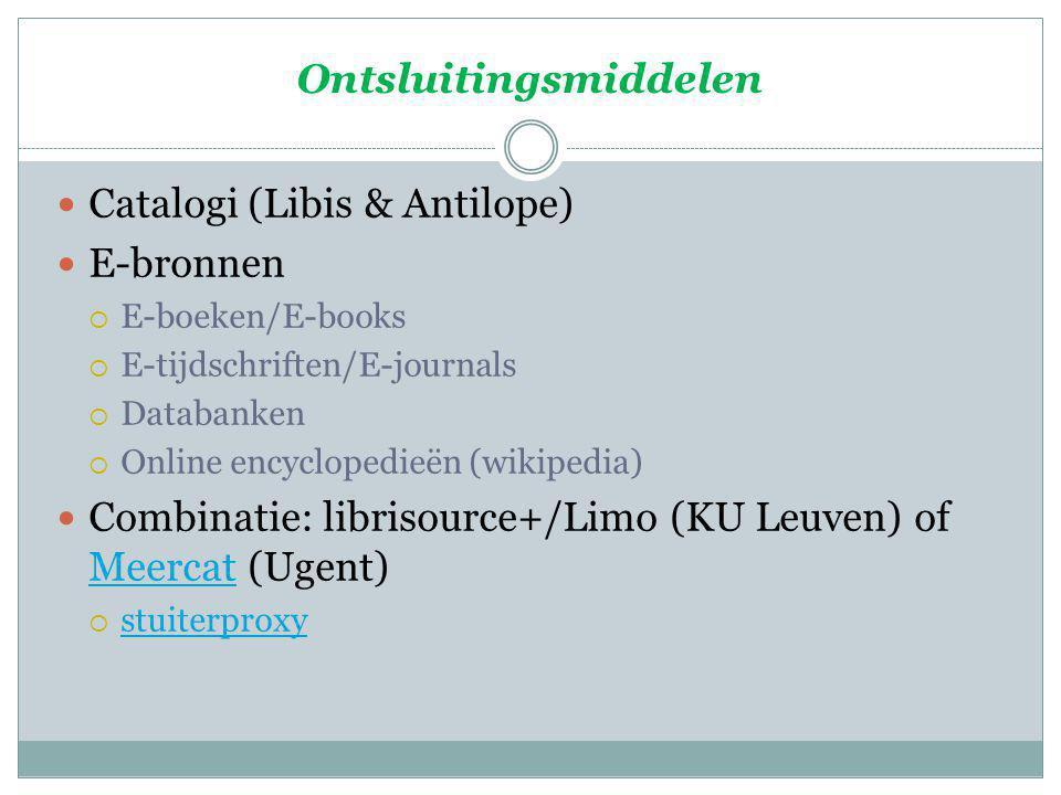 Ontsluitingsmiddelen Catalogi (Libis & Antilope) E-bronnen  E-boeken/E-books  E-tijdschriften/E-journals  Databanken  Online encyclopedieën (wikip