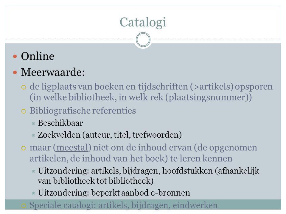 Catalogi Online Meerwaarde:  de ligplaats van boeken en tijdschriften (>artikels) opsporen (in welke bibliotheek, in welk rek (plaatsingsnummer))  B