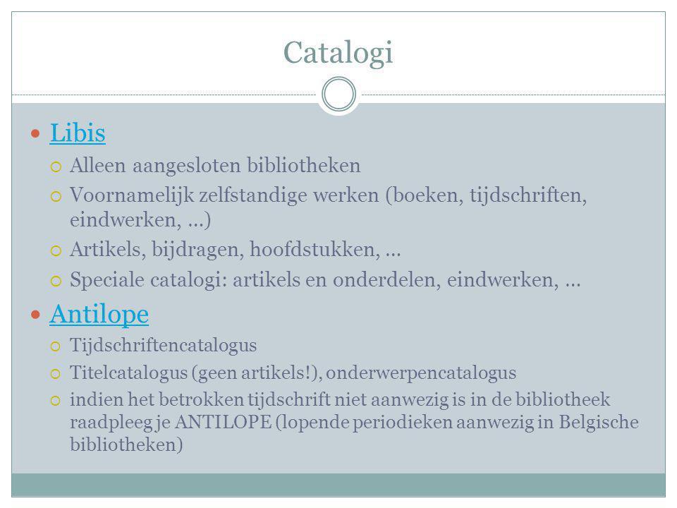 Catalogi Libis  Alleen aangesloten bibliotheken  Voornamelijk zelfstandige werken (boeken, tijdschriften, eindwerken, …)  Artikels, bijdragen, hoof