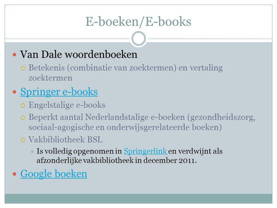E-boeken/E-books Van Dale woordenboeken  Betekenis (combinatie van zoektermen) en vertaling zoektermen Springer e-books  Engelstalige e-books  Bepe