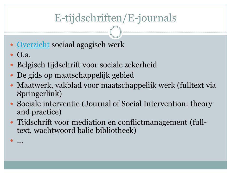 E-tijdschriften/E-journals Overzicht sociaal agogisch werk Overzicht O.a. Belgisch tijdschrift voor sociale zekerheid De gids op maatschappelijk gebie