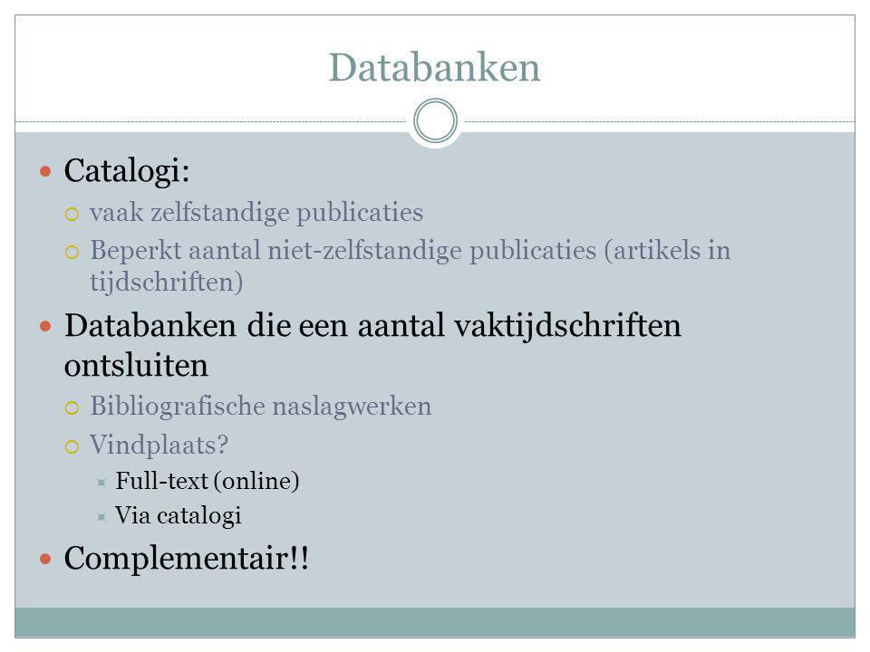Databanken Catalogi:  vaak zelfstandige publicaties  Beperkt aantal niet-zelfstandige publicaties (artikels in tijdschriften) Databanken die een aan