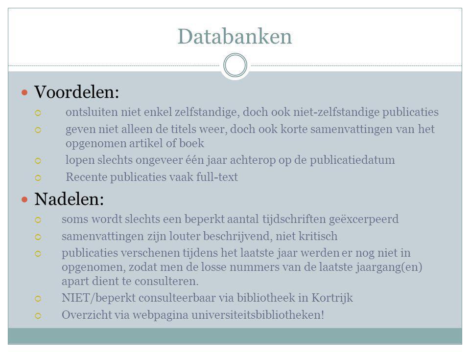 Databanken Voordelen:  ontsluiten niet enkel zelfstandige, doch ook niet-zelfstandige publicaties  geven niet alleen de titels weer, doch ook korte