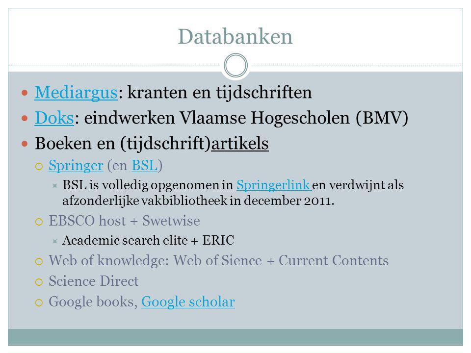 Databanken Mediargus: kranten en tijdschriften Mediargus Doks: eindwerken Vlaamse Hogescholen (BMV) Doks Boeken en (tijdschrift)artikels  Springer (e