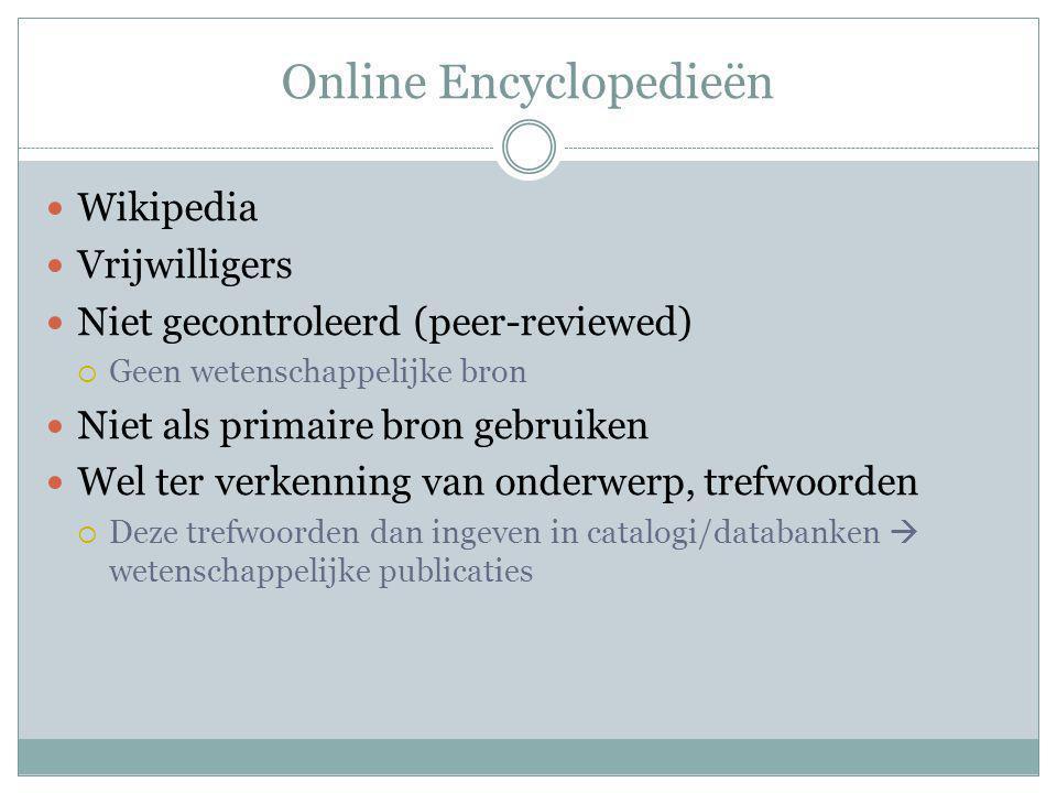 Online Encyclopedieën Wikipedia Vrijwilligers Niet gecontroleerd (peer-reviewed)  Geen wetenschappelijke bron Niet als primaire bron gebruiken Wel te