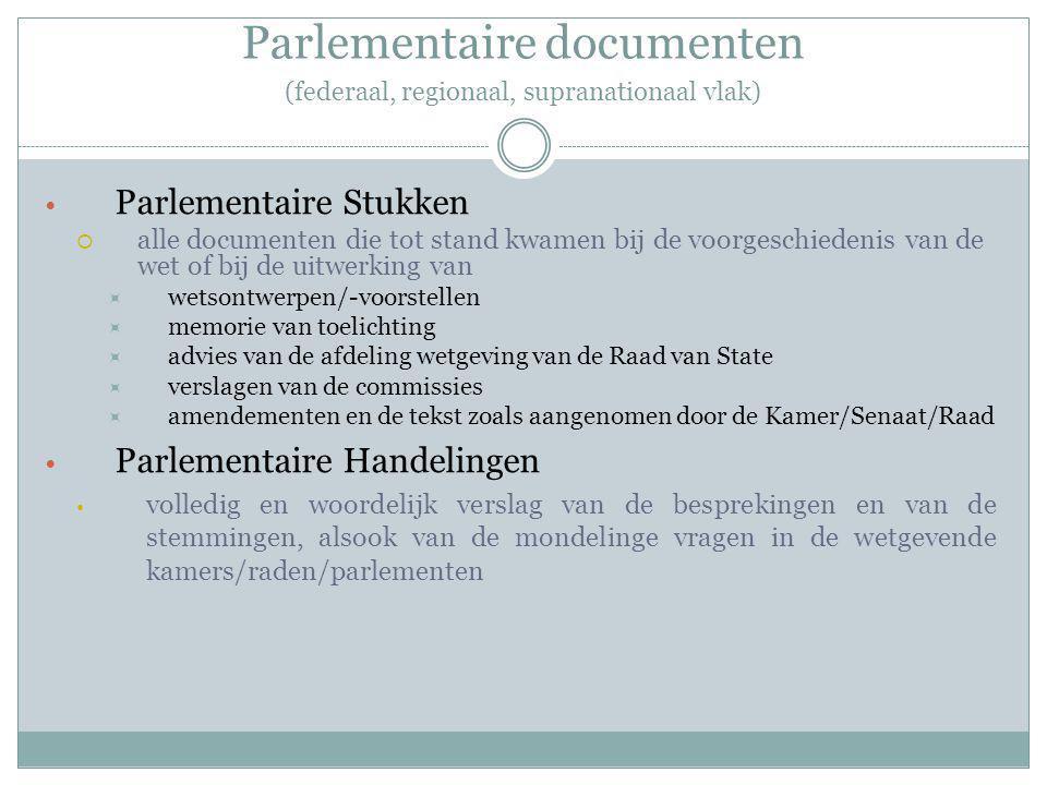 Parlementaire documenten (federaal, regionaal, supranationaal vlak) Parlementaire Stukken  alle documenten die tot stand kwamen bij de voorgeschieden