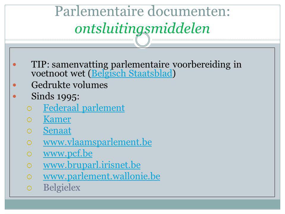 Parlementaire documenten: ontsluitingsmiddelen TIP: samenvatting parlementaire voorbereiding in voetnoot wet (Belgisch Staatsblad)Belgisch Staatsblad