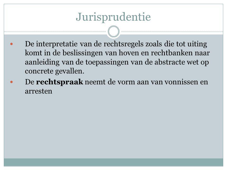 Jurisprudentie De interpretatie van de rechtsregels zoals die tot uiting komt in de beslissingen van hoven en rechtbanken naar aanleiding van de toepa