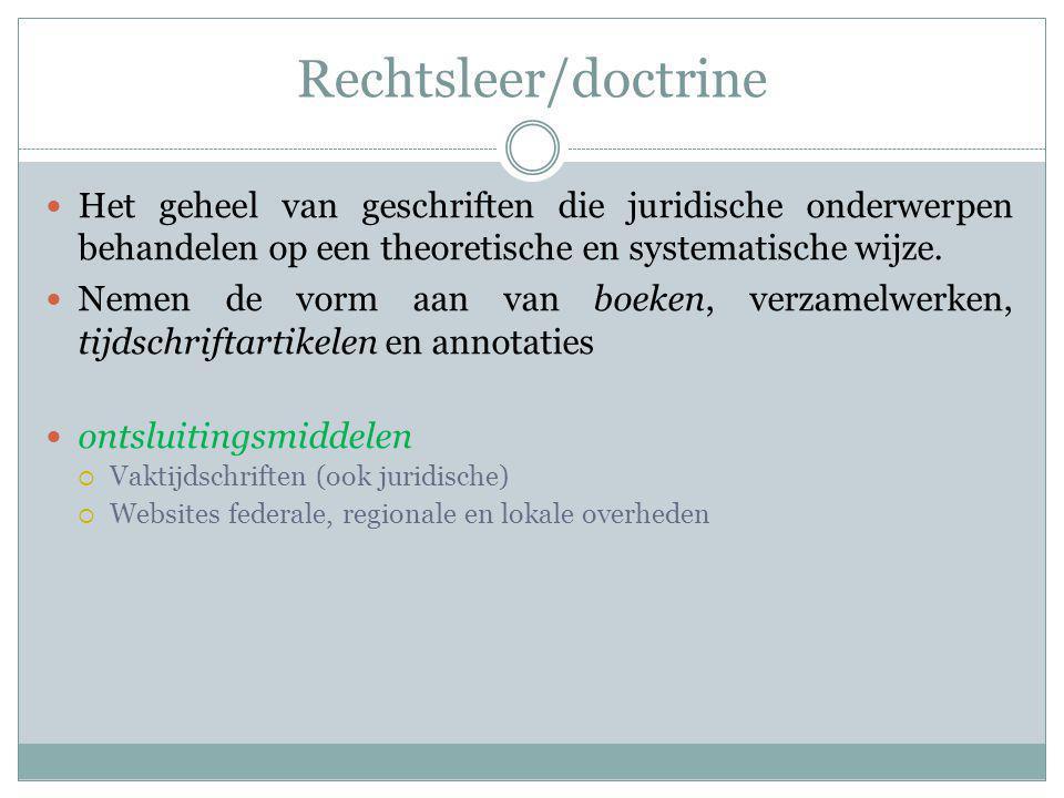 Rechtsleer/doctrine Het geheel van geschriften die juridische onderwerpen behandelen op een theoretische en systematische wijze. Nemen de vorm aan van