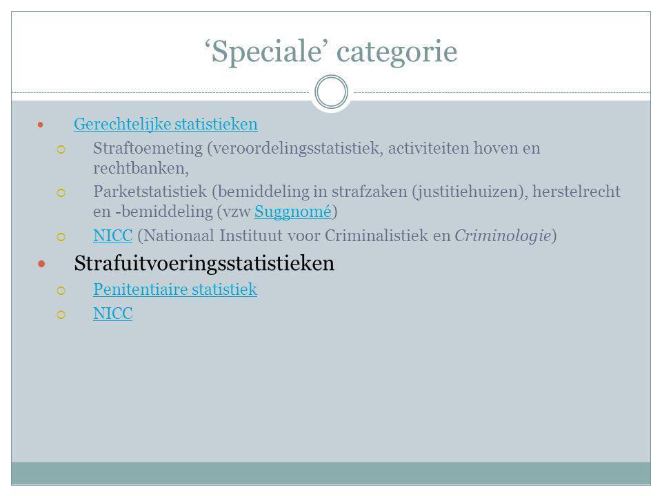 'Speciale' categorie Gerechtelijke statistieken  Straftoemeting (veroordelingsstatistiek, activiteiten hoven en rechtbanken,  Parketstatistiek (bemi