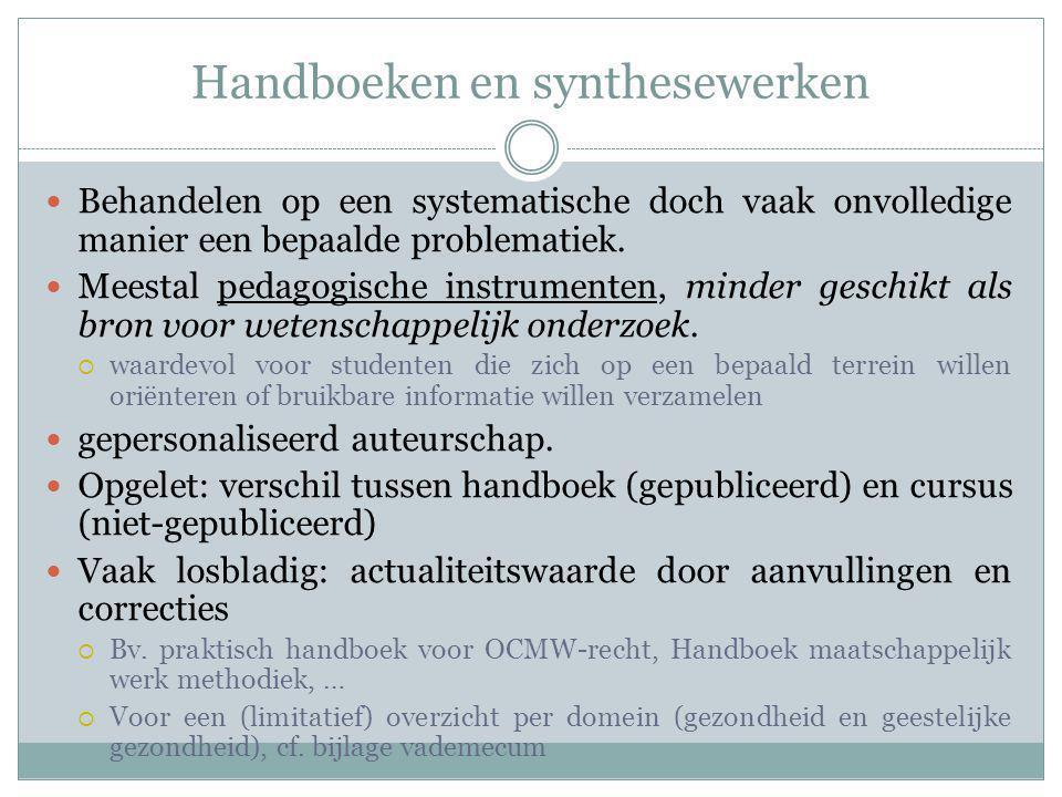 Handboeken en synthesewerken Behandelen op een systematische doch vaak onvolledige manier een bepaalde problematiek. Meestal pedagogische instrumenten