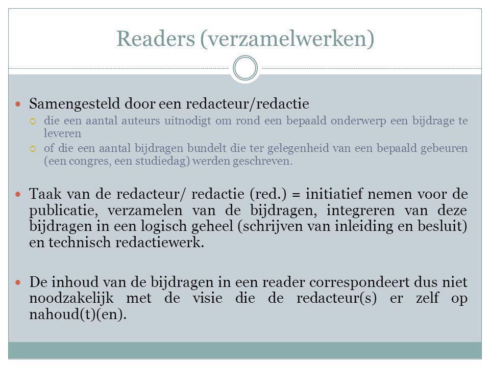Readers (verzamelwerken) Samengesteld door een redacteur/redactie  die een aantal auteurs uitnodigt om rond een bepaald onderwerp een bijdrage te lev