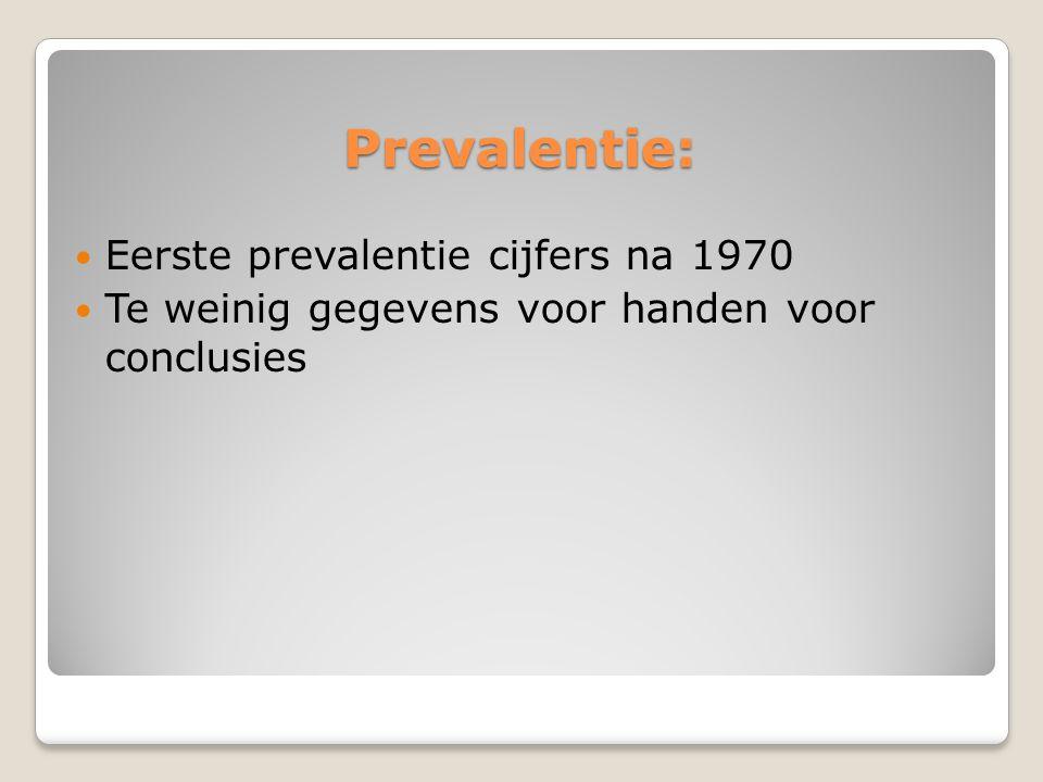 Prevalentie: Eerste prevalentie cijfers na 1970 Te weinig gegevens voor handen voor conclusies