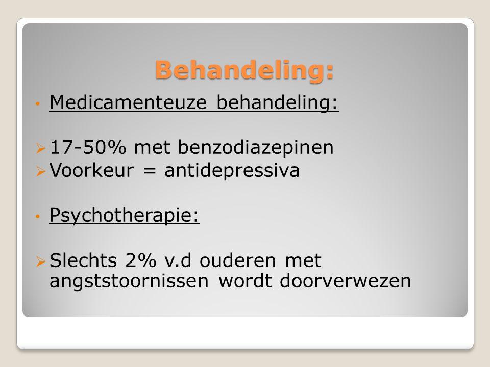 Behandeling: Medicamenteuze behandeling:  17-50% met benzodiazepinen  Voorkeur = antidepressiva Psychotherapie:  Slechts 2% v.d ouderen met angstst