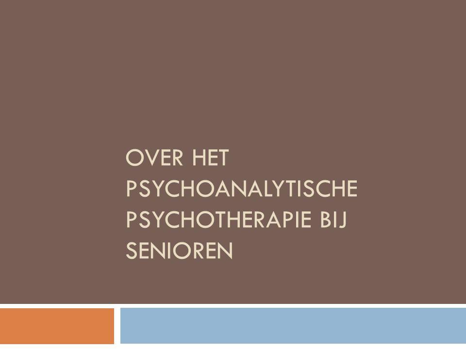 OVER HET PSYCHOANALYTISCHE PSYCHOTHERAPIE BIJ SENIOREN