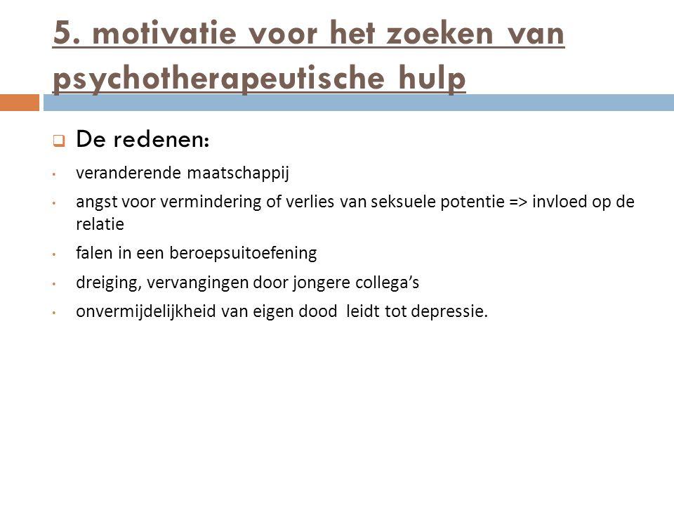 5. motivatie voor het zoeken van psychotherapeutische hulp  De redenen: veranderende maatschappij angst voor vermindering of verlies van seksuele pot