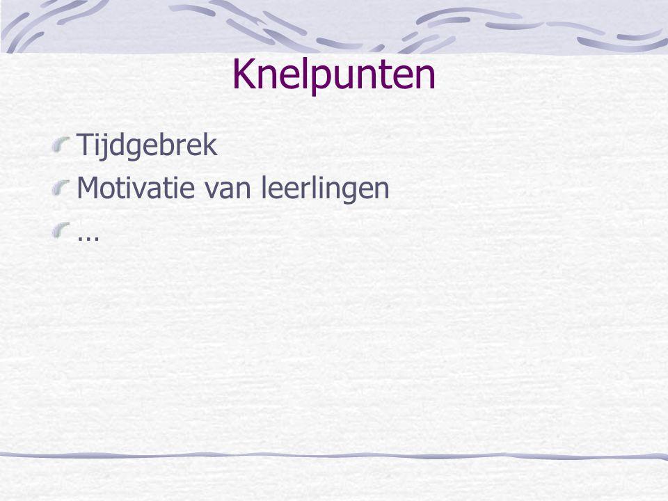 Knelpunten Tijdgebrek Motivatie van leerlingen …