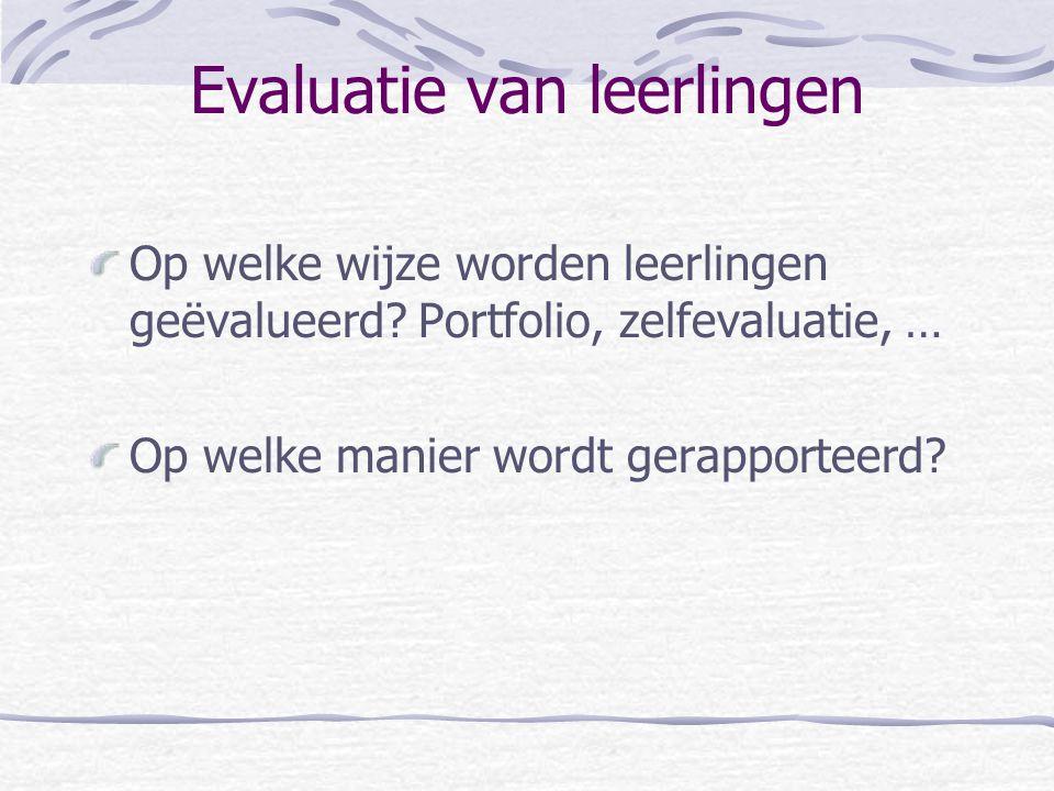 Evaluatie van leerlingen Op welke wijze worden leerlingen geëvalueerd.
