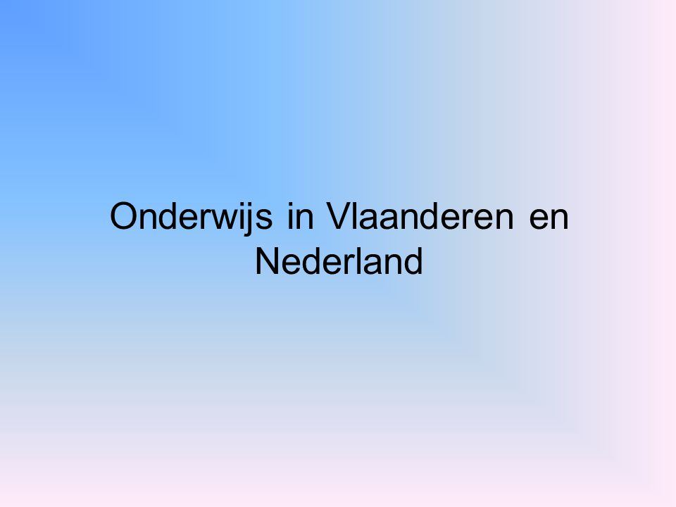 Onderwijs in Vlaanderen Het Vlaamse onderwijslandschap in een notendop