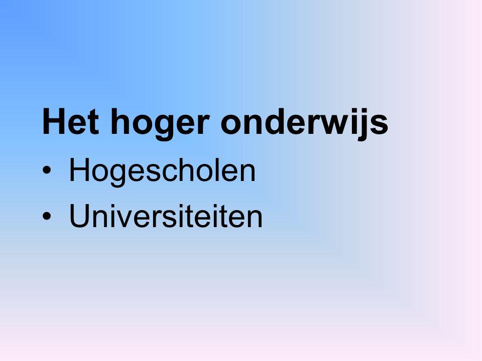 Het hoger onderwijs Hogescholen Universiteiten
