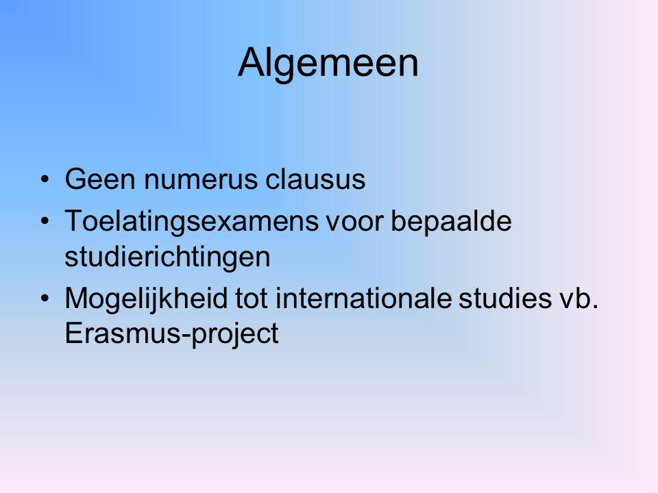 Algemeen Geen numerus clausus Toelatingsexamens voor bepaalde studierichtingen Mogelijkheid tot internationale studies vb. Erasmus-project