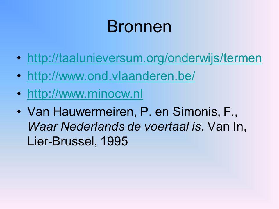 Bronnen http://taalunieversum.org/onderwijs/termen http://www.ond.vlaanderen.be/ http://www.minocw.nl Van Hauwermeiren, P. en Simonis, F., Waar Nederl