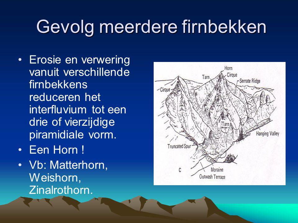 Gevolg meerdere firnbekken Gevolg meerdere firnbekken Erosie en verwering vanuit verschillende firnbekkens reduceren het interfluvium tot een drie of