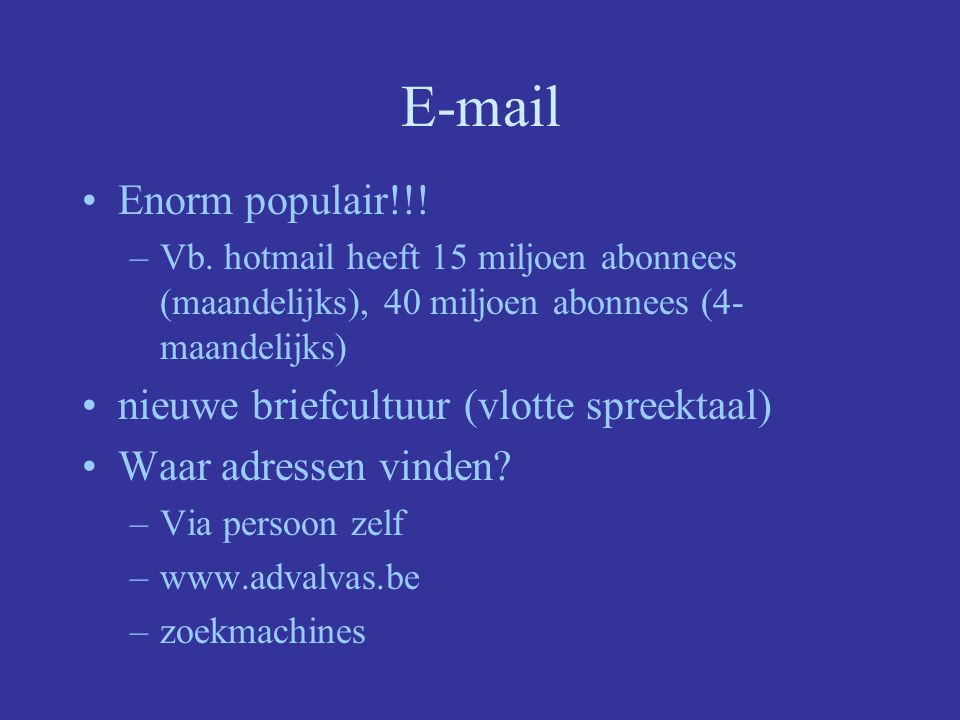 E-mail voordelen: –snel –goedkoop adres: –HPA@hotmail.com –HPA@skynet.be