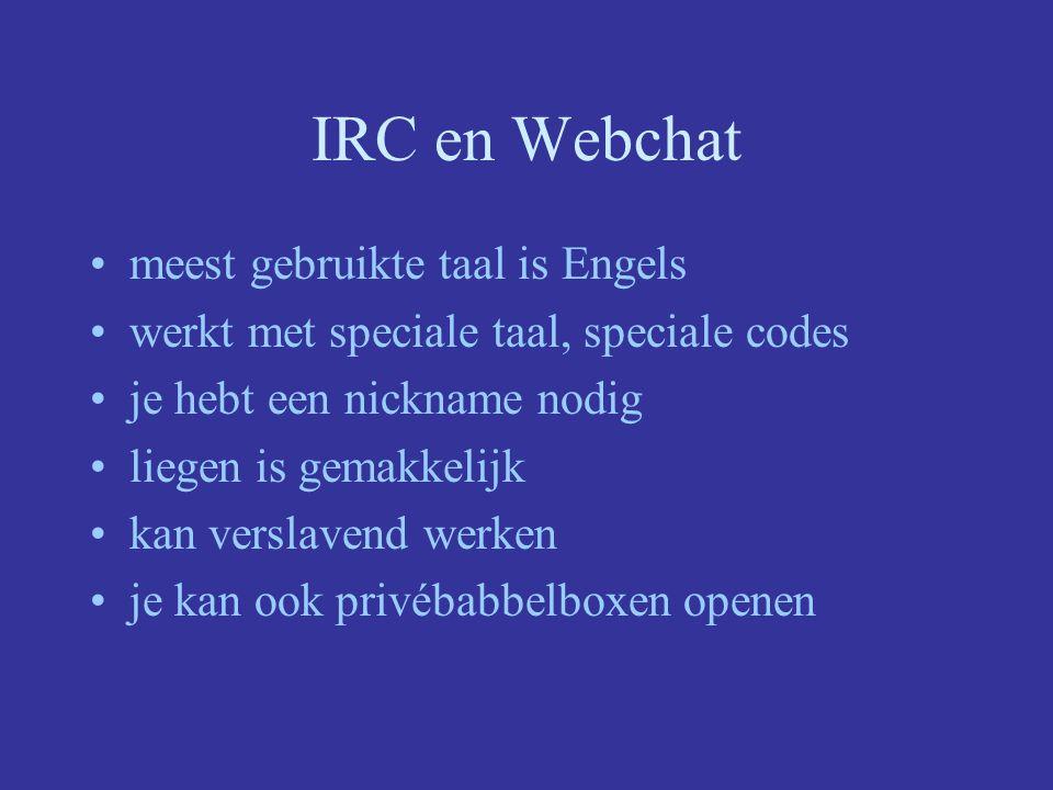 IRC en Webchat = babbelen via het internet kan via IRC (Internet Relay Chat) = aparte software –voordeel : zeer snel en daardoor dynamischer kan ook via webchat = chatten via websites op www –voordeel: geen aparte software nodig en is gemakkelijker (minder codes te leren)