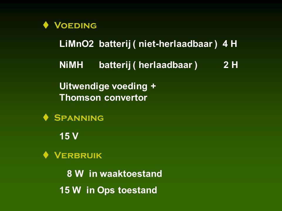  Voeding LiMnO2 batterij ( niet-herlaadbaar ) 4 H NiMH batterij ( herlaadbaar ) 2 H Uitwendige voeding + Thomson convertor  Spanning 15 V  Verbruik 8 W in waaktoestand 15 W in Ops toestand
