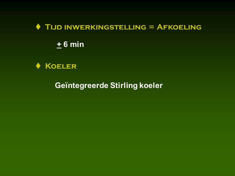  Tijd inwerkingstelling = Afkoeling + 6 min  Koeler Geïntegreerde Stirling koeler