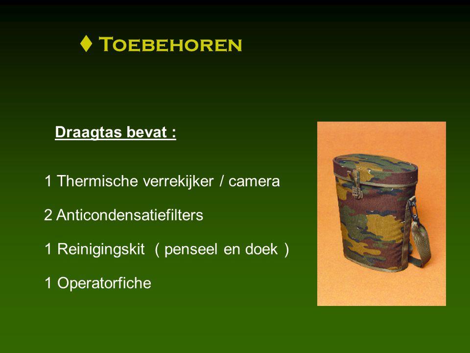  Toebehoren 1 Thermische verrekijker / camera 2 Anticondensatiefilters 1 Reinigingskit ( penseel en doek ) 1 Operatorfiche Draagtas bevat :