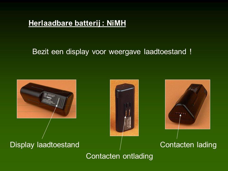 Herlaadbare batterij : NiMH Display laadtoestand Contacten ontlading Contacten lading Bezit een display voor weergave laadtoestand !