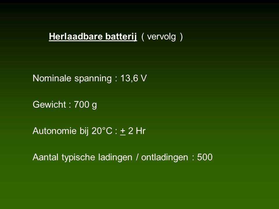 Herlaadbare batterij ( vervolg ) Nominale spanning : 13,6 V Gewicht : 700 g Autonomie bij 20°C : + 2 Hr Aantal typische ladingen / ontladingen : 500