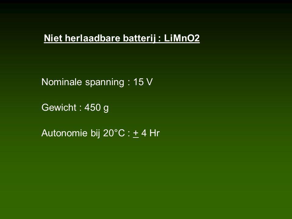 Niet herlaadbare batterij : LiMnO2 Nominale spanning : 15 V Gewicht : 450 g Autonomie bij 20°C : + 4 Hr