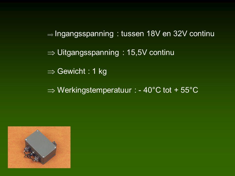 Ingangsspanning : tussen 18V en 32V continu  Uitgangsspanning : 15,5V continu  Gewicht : 1 kg  Werkingstemperatuur : - 40°C tot + 55°C