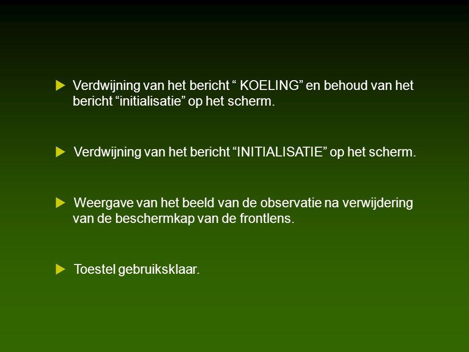  Verdwijning van het bericht KOELING en behoud van het bericht initialisatie op het scherm.