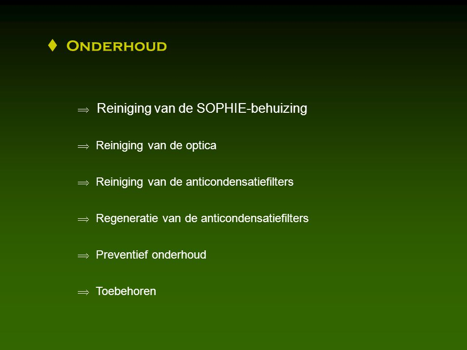  Onderhoud  Reiniging van de SOPHIE-behuizing  Reiniging van de optica  Reiniging van de anticondensatiefilters  Regeneratie van de anticondensatiefilters  Preventief onderhoud  Toebehoren