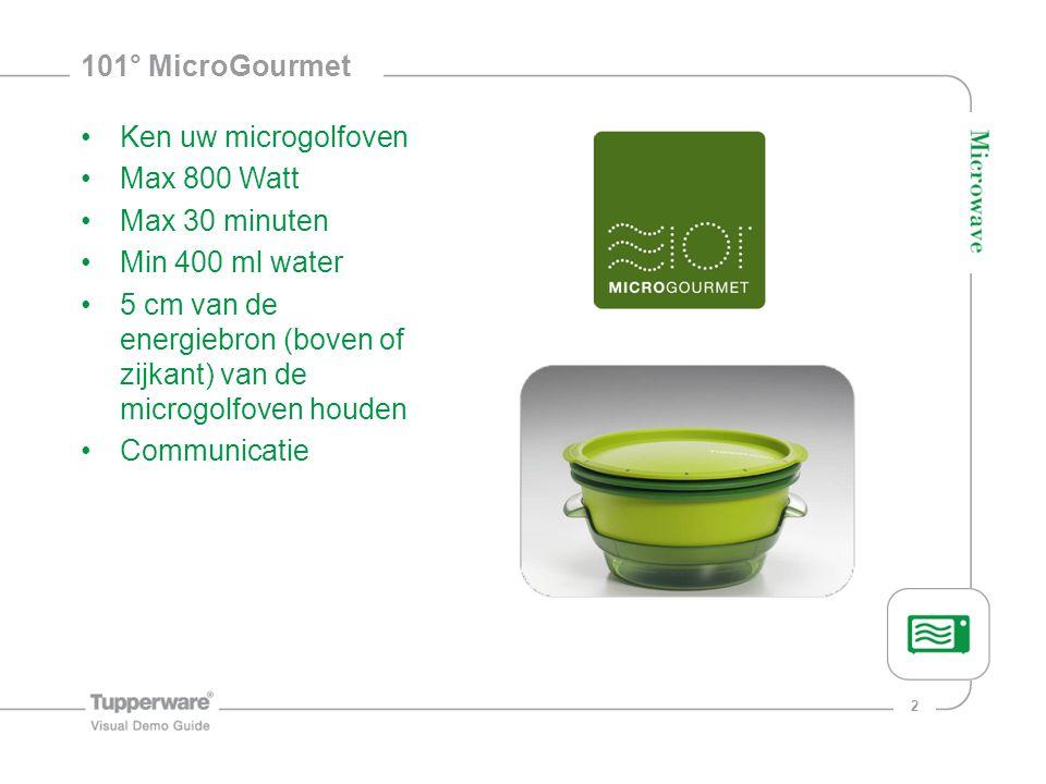 2 101° MicroGourmet Ken uw microgolfoven Max 800 Watt Max 30 minuten Min 400 ml water 5 cm van de energiebron (boven of zijkant) van de microgolfoven