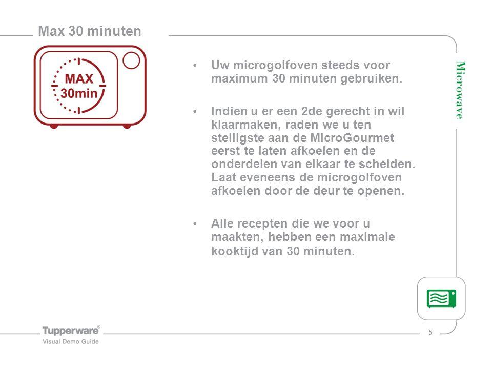 5 Max 30 minuten Uw microgolfoven steeds voor maximum 30 minuten gebruiken. Indien u er een 2de gerecht in wil klaarmaken, raden we u ten stelligste a